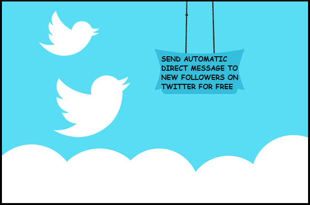 send automatic dm to new followers on twitter for free