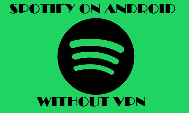 spotify on android outside us and uk without vpn